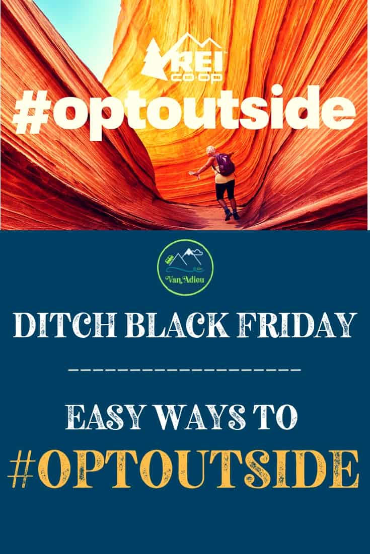 How are you spending Black Friday? REI Black Friday doesn't exist! They close their doors (even online!) so that people can spend time OUTSIDE! How will you #OptOutside this Black Friday? Hiking, camping, walking, running, spending time outdoors! Join the movement and #OptOutside #VanAdieu #Stop Wasting Weekends #BlackFriday #REI #hiking #camping #hike #camp #outdoors #nationalparks
