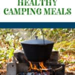 10 Amazing and Easy Healthy Camp Meals! From no cook to dutch oven to grilling out, these recipes will show you how to have delicious and healthy family breakfasts, lunches, dinners, desserts, and snacks on your road trip or camping trip!