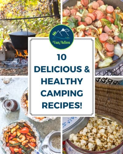 These 10 Easy Healthy Camp Meals are delicious! From breakfast, lunch, dinner, dessert and snacks, we have you covered for healthy camping recipes! From no cook to dutch oven, these outdoor camping meals are sure to please the whole family!